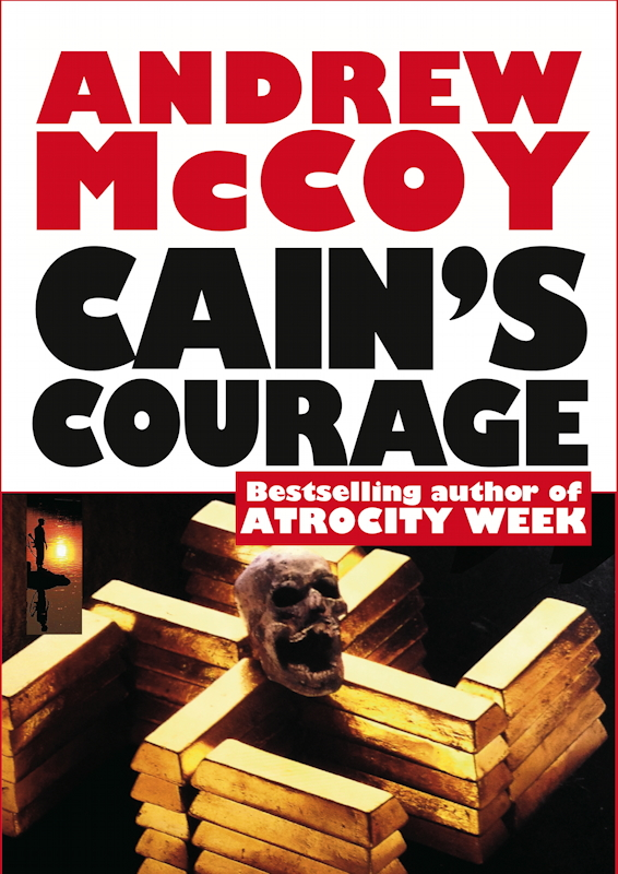 CoolMain Press Proudly Announces  Forthcoming publication CAIN'S COURAGE Third in Andrew McCoy's LANCE WEBER SERIES About the Quintessential Hard Man of Africa     CAIN'S COURAGE by Andrew McCoy